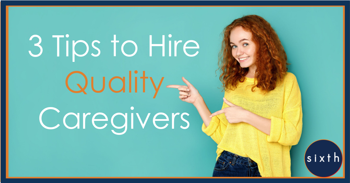 3 Tips to Hire Quality Caregivers